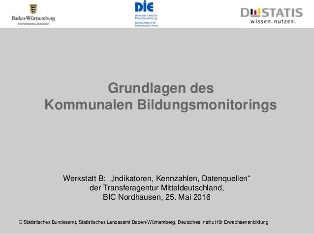 """Grundlagen des Kommunalen Bildungsmonitorings Werkstatt B: """"Indikatoren, Kennzahlen, Datenquellen"""" der Transferagentur Mit..."""