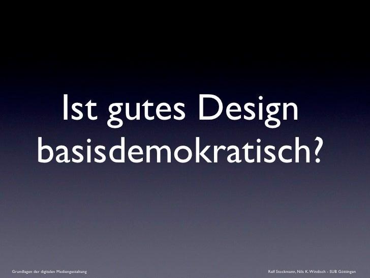 Ist gutes Design              basisdemokratisch?  Grundlagen der digitalen Mediengestaltung   Ralf Stockmann, Nils K. Wind...