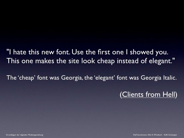 """""""I hate this new font. Use the first one I showed you. This one makes the site look cheap instead of elegant.""""  The 'cheap'..."""