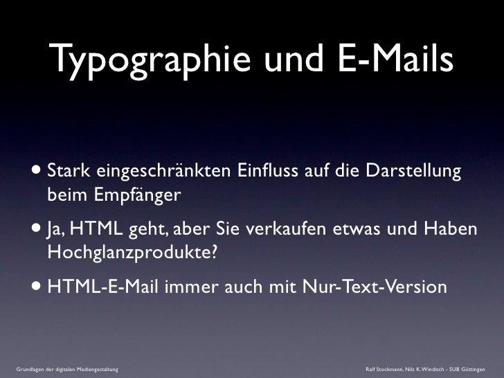Typographie und E-Mails       • Stark eingeschränkten Einfluss auf die Darstellung             beim Empfänger      • Ja, HT...