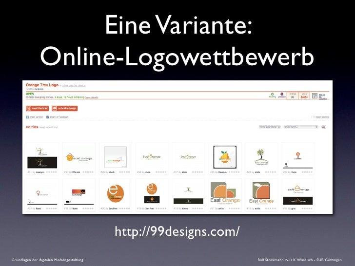 Eine Variante:                 Online-Logowettbewerb                                                 http://99designs.com/...