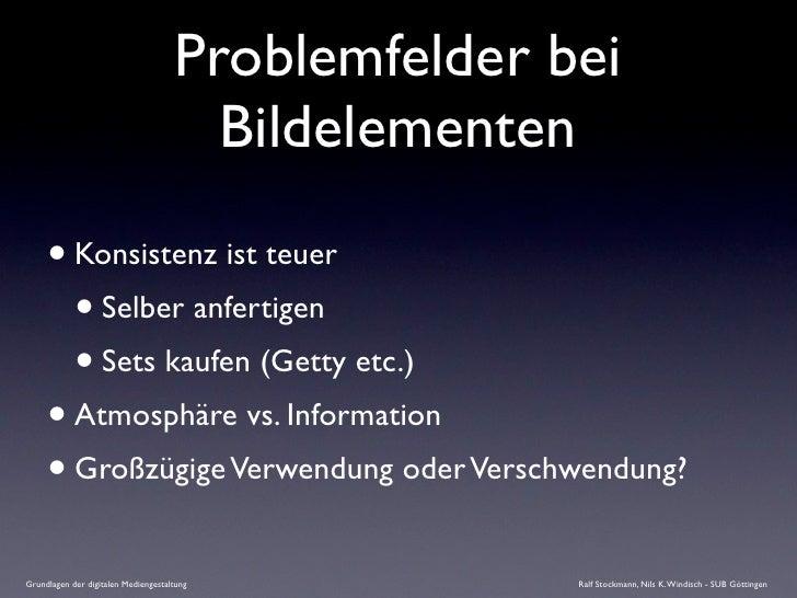 Problemfelder bei                                        Bildelementen       • Konsistenz ist teuer        • Selber anfert...
