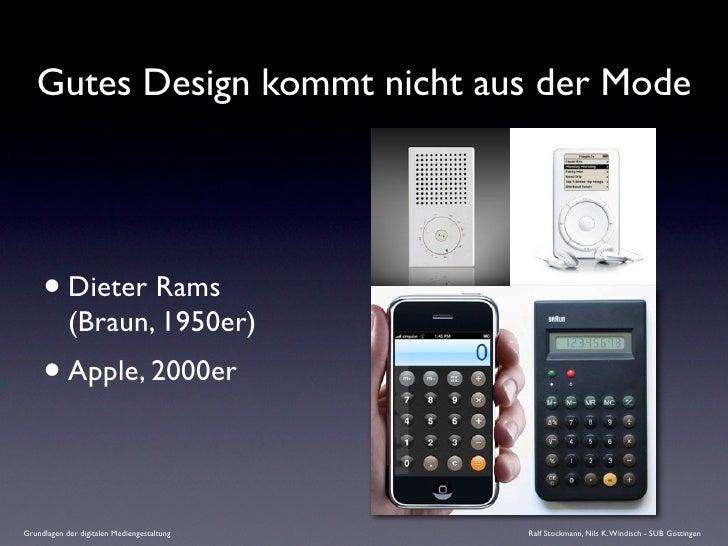 Gutes Design kommt nicht aus der Mode          • Dieter Rams             (Braun, 1950er)      • Apple, 2000er  Grundlagen ...