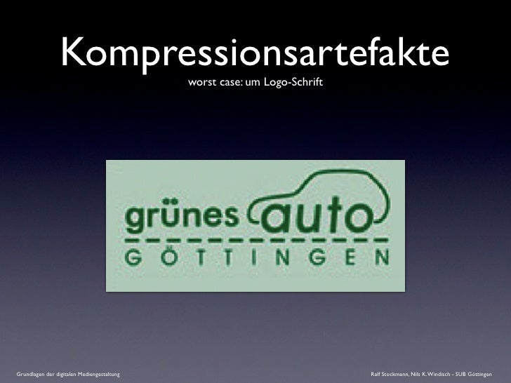 Kompressionsartefakte      worst case: um Logo-Schrift     Grundlagen der digitalen Mediengestaltung                      ...