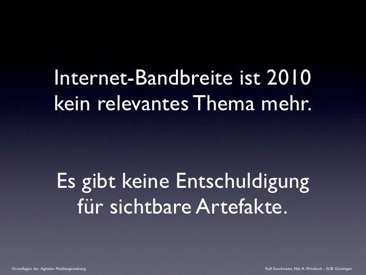 Internet-Bandbreite ist 2010                        kein relevantes Thema mehr.                           Es gibt keine En...