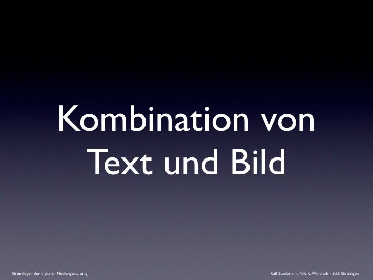 Kombination von                          Text und Bild  Grundlagen der digitalen Mediengestaltung   Ralf Stockmann, Nils K...
