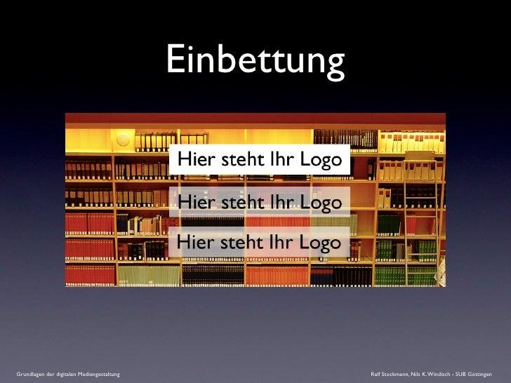 Einbettung     Grundlagen der digitalen Mediengestaltung                Ralf Stockmann, Nils K. Windisch - SUB Göttingen