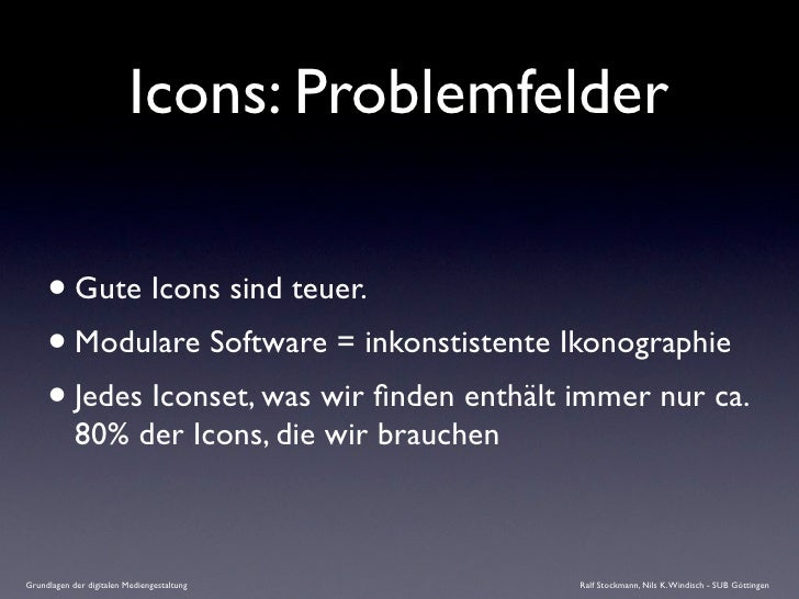 Icons: Problemfelder       • Gute Icons sind teuer.      • Modulare Software = inkonstistente Ikonographie      • Jedes Ic...