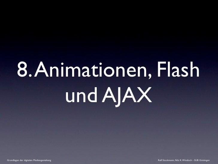 8. Animationen, Flash                und AJAX  Grundlagen der digitalen Mediengestaltung   Ralf Stockmann, Nils K. Windisc...