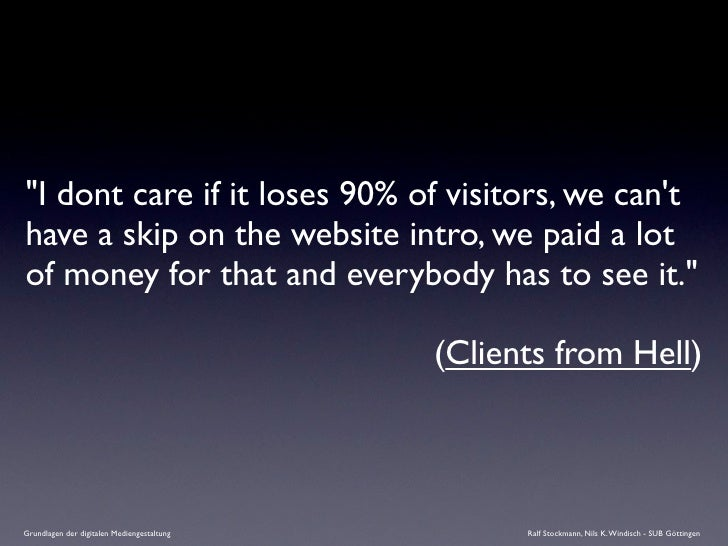 """""""I dont care if it loses 90% of visitors, we can't have a skip on the website intro, we paid a lot of money for that and e..."""