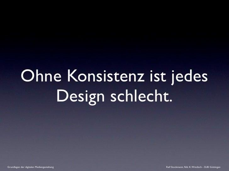 Ohne Konsistenz ist jedes               Design schlecht.   Grundlagen der digitalen Mediengestaltung   Ralf Stockmann, Nil...