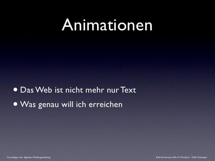 Animationen        • Das Web ist nicht mehr nur Text      • Was genau will ich erreichen   Grundlagen der digitalen Medien...
