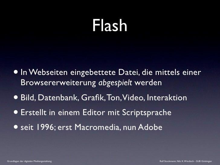Flash       • In Webseiten eingebettete Datei, die mittels einer             Browsererweiterung abgespielt werden      • B...