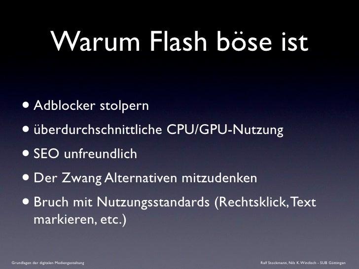 Warum Flash böse ist       • Adblocker stolpern      • überdurchschnittliche CPU/GPU-Nutzung      • SEO unfreundlich      ...