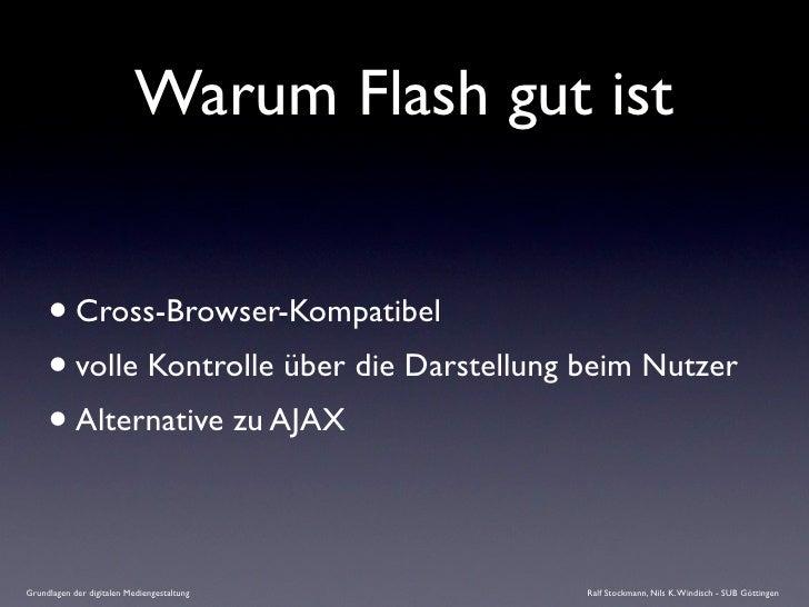 Warum Flash gut ist        • Cross-Browser-Kompatibel      • volle Kontrolle über die Darstellung beim Nutzer      • Alter...