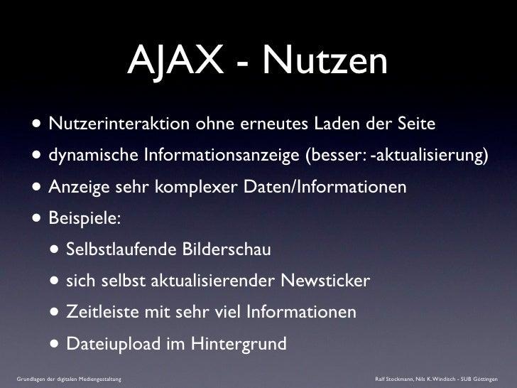 AJAX - Nutzen      • Nutzerinteraktion ohne erneutes Laden der Seite      • dynamische Informationsanzeige (besser: -aktua...