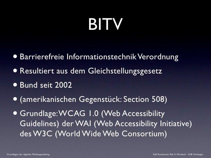 BITV      • Barrierefreie Informationstechnik Verordnung      • Resultiert aus dem Gleichstellungsgesetz      • Bund seit ...