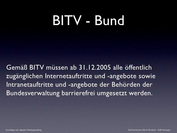 BITV - Bund   Gemäß BITV müssen ab 31.12.2005 alle öffentlich zugänglichen Internetauftritte und -angebote sowie Intraneta...