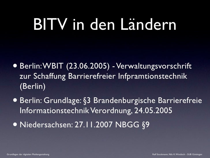 BITV in den Ländern       • Berlin: WBIT (23.06.2005) - Verwaltungsvorschrift             zur Schaffung Barrierefreier Inf...