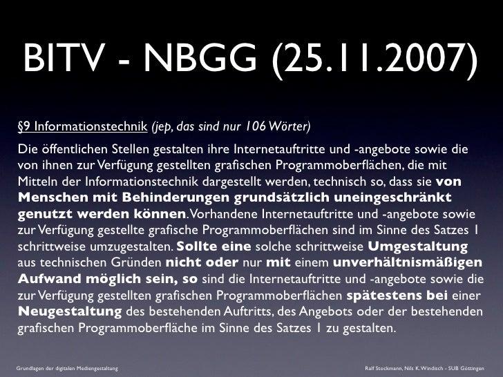 BITV - NBGG (25.11.2007) §9 Informationstechnik (jep, das sind nur 106 Wörter) Die öffentlichen Stellen gestalten ihre Int...