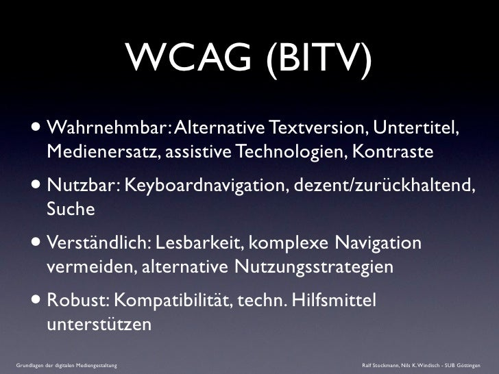 WCAG (BITV)      • Wahrnehmbar: Alternative Textversion, Untertitel,             Medienersatz, assistive Technologien, Kon...