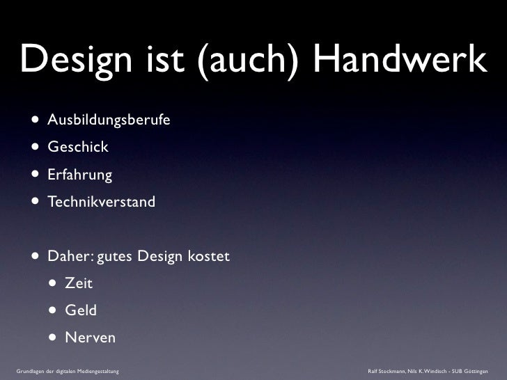 Design ist (auch) Handwerk      • Ausbildungsberufe      • Geschick      • Erfahrung      • Technikverstand      • Daher: ...