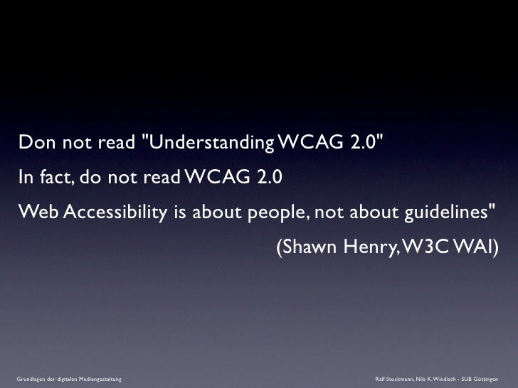 """Don not read """"Understanding WCAG 2.0"""" In fact, do not read WCAG 2.0 Web Accessibility is about people, not about guideline..."""