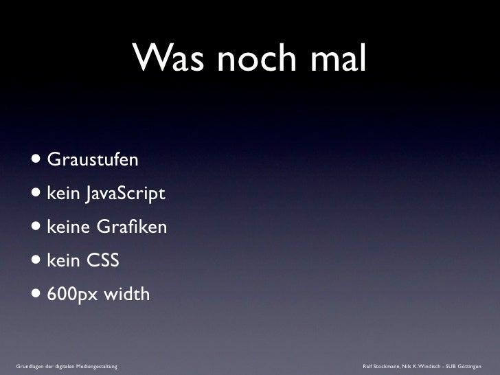 Was noch mal       • Graustufen      • kein JavaScript      • keine Grafiken      • kein CSS      • 600px width Grundlagen ...