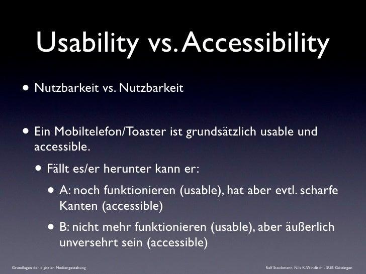 Usability vs. Accessibility      • Nutzbarkeit vs. Nutzbarkeit      • Ein Mobiltelefon/Toaster ist grundsätzlich usable un...