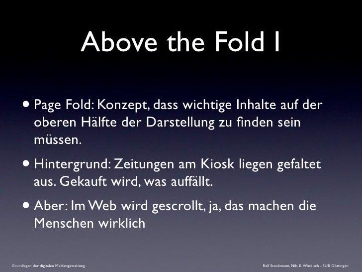 Above the Fold I       • Page Fold: Konzept, dass wichtige Inhalte auf der             oberen Hälfte der Darstellung zu fin...