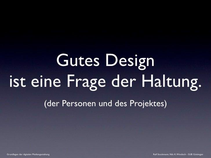 Gutes Design   ist eine Frage der Haltung.                                    (der Personen und des Projektes)     Grundla...