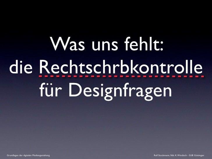 Was uns fehlt:  die Rechtschrbkontrolle      für Designfragen  Grundlagen der digitalen Mediengestaltung   Ralf Stockmann,...