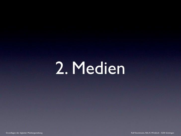 2. Medien   Grundlagen der digitalen Mediengestaltung               Ralf Stockmann, Nils K. Windisch - SUB Göttingen