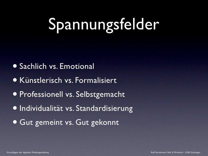 Spannungsfelder       • Sachlich vs. Emotional      • Künstlerisch vs. Formalisiert      • Professionell vs. Selbstgemacht...