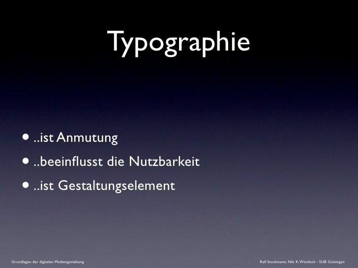 Typographie        • ..ist Anmutung      • ..beeinflusst die Nutzbarkeit      • ..ist Gestaltungselement  Grundlagen der di...