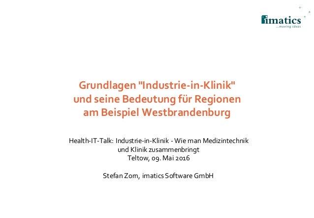 """Grundlagen """"Industrie-in-Klinik"""" und seine Bedeutung für Regionen am Beispiel Westbrandenburg Health-IT-Talk: Industrie-in..."""