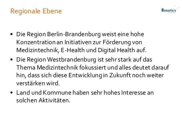 Regionale Ebene • Die Region Berlin-Brandenburg weist eine hohe Konzentrationan Initiativen zur Förderung von Medizintechn...