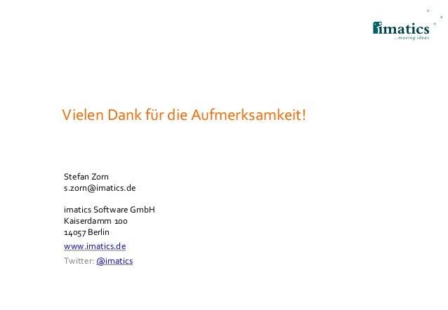 Vielen Dank für die Aufmerksamkeit! Stefan Zorn s.zorn@imatics.de imatics Software GmbH Kaiserdamm 100 14057 Berlin www.im...