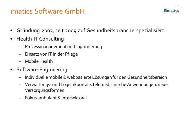 imatics Software GmbH • Gründung 2003, seit 2009 auf Gesundheitsbranche spezialisiert • Health IT Consulting – Prozessmana...