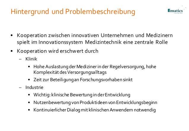 Hintergrund und Problembeschreibung • Kooperation zwischen innovativen Unternehmen und Medizinern spielt im Innovationssys...