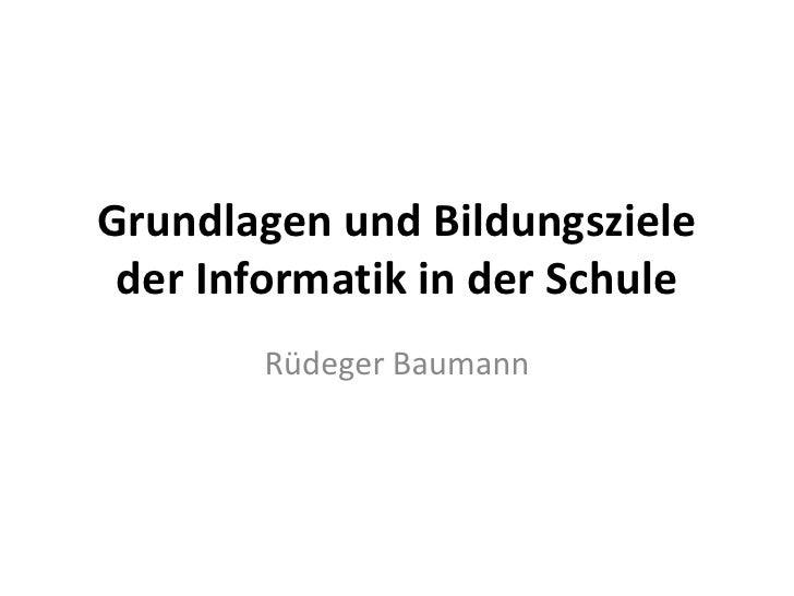 Grundlagen und Bildungsziele  der Informatik in der Schule         Rüdeger Baumann