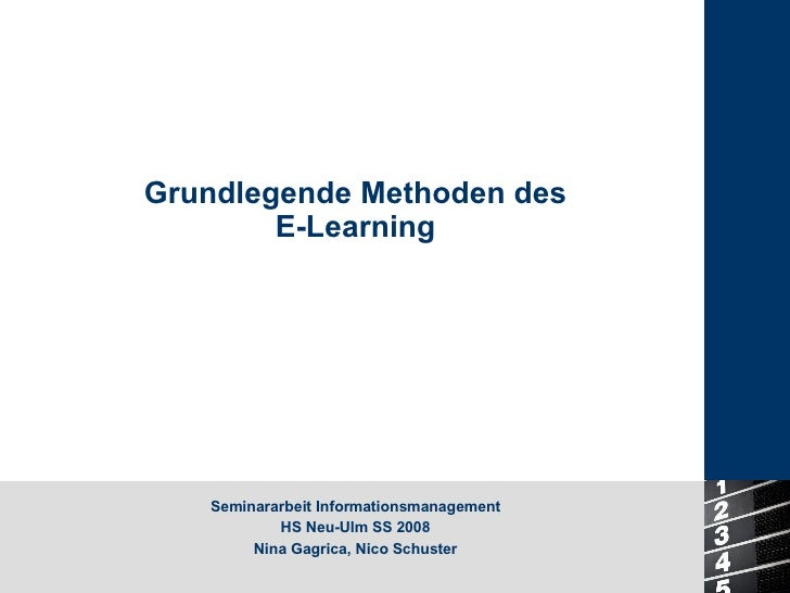 Grundlegende Methoden des E-Learning Seminararbeit Informationsmanagement HS Neu-Ulm SS 2008 Nina Gagrica, Nico Schuster