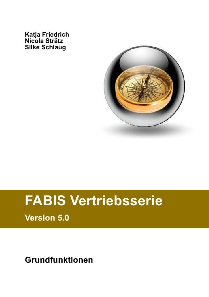 Katja Friedrich Nicola Strätz Silke Schlaug     FABIS Vertriebsserie Version 5.0    Grundfunktionen