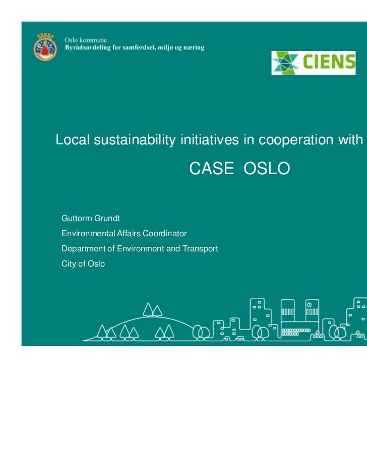 Local sustainability initiatives in cooperation with research                                     CASE OSLO Guttorm Grundt...