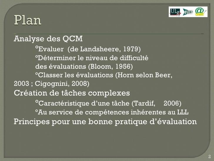 Analyse des QCM ° Evaluer  (de Landsheere, 1979) °Déterminer le niveau de difficulté des évaluations (Bloom, 1956) °Classe...