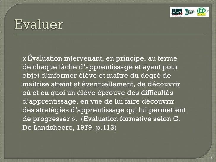 «Évaluation intervenant, en principe, au terme de chaque tâche d'apprentissage et ayant pour objet d'informer élève et ma...