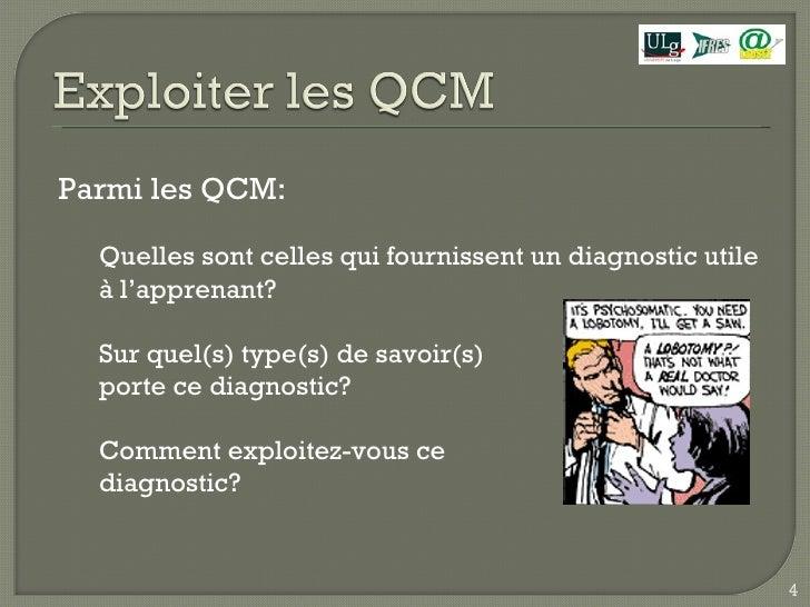 <ul><li>Parmi les QCM: </li></ul><ul><ul><li>Quelles sont celles qui fournissent un diagnostic utile à l'apprenant? </li><...