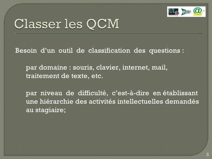 <ul><li>Besoin  d'un  outil  de  classification  des  questions :  </li></ul><ul><ul><li>par domaine : souris, clavier, in...