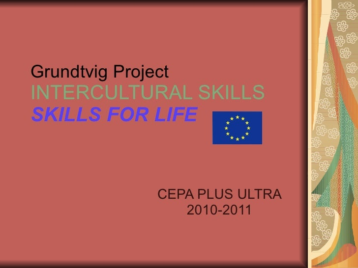 Grundtvig Project INTERCULTURAL SKILLS SKILLS FOR LIFE  CEPA PLUS ULTRA 2010-2011