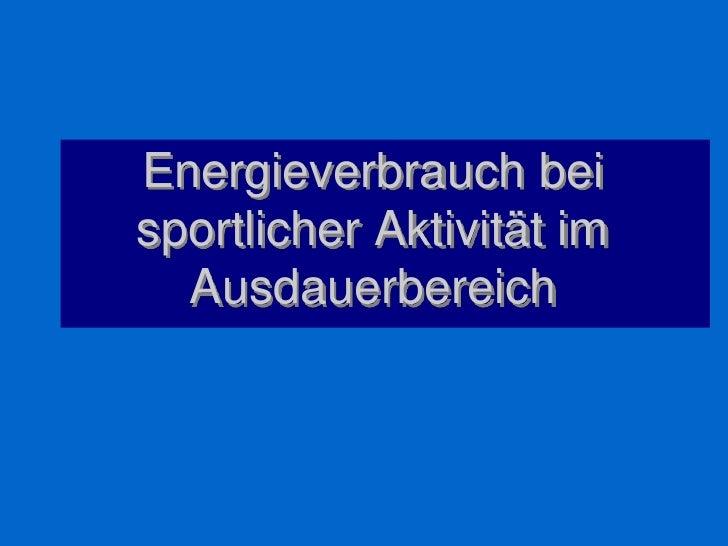Energieverbrauch bei sportlicher Aktivität im Ausdauerbereich<br />